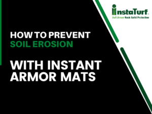 How to Prevent Soil Erosion with Instant Armor Mats